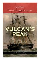 VULCAN'S PEAK - A Tale of the Pacific (Adventure Novel) - James Fenimore Cooper