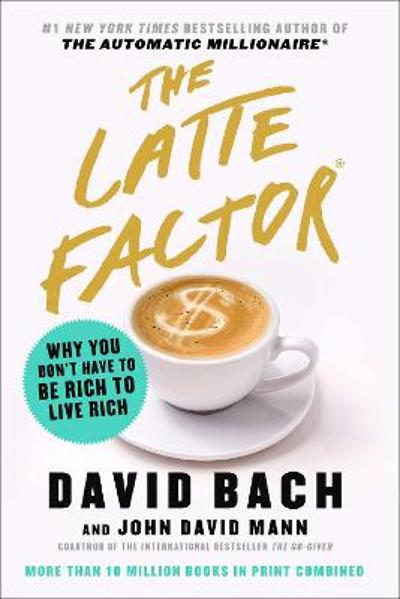 The Latte Factor - David Bach