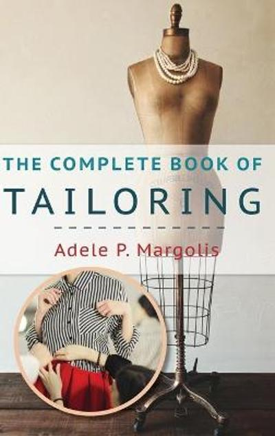 The Complete Book of Tailoring - Adele Margolis