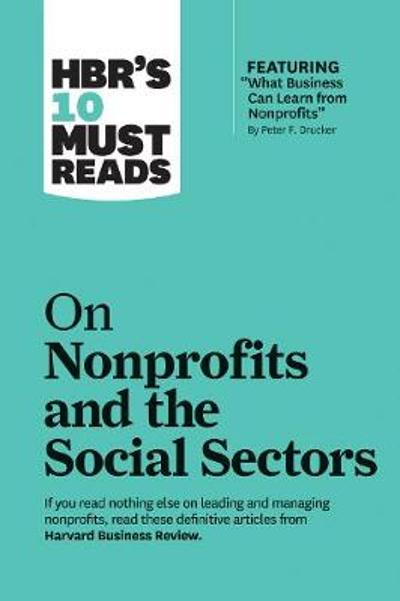 HBR's 10 Must Reads on Nonprofits and the Social Sectors - Harvard Business Review