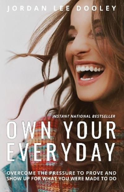 Own your Everyday: Overcome the Pressure to Prove and Show up for What you Were Made to Do - Jordan Lee Dooley