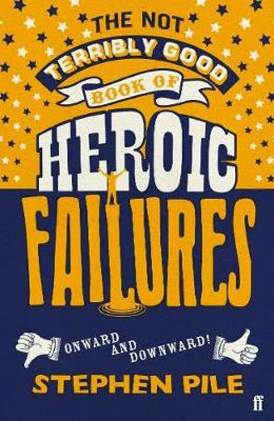 The Not Terribly Good Book of Heroic Failures - Stephen Pile
