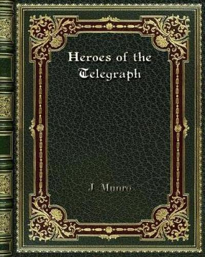 Heroes of the Telegraph - J Munro