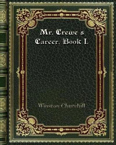 Mr. Crewe's Career. Book I. - Winston Churchill