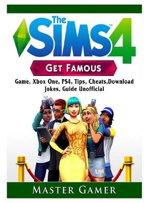 The Sims 4 Get Famous Game, Xbox One, Ps4, Tips, Cheats, Download, Jokes, Guide Unofficial - Master Gamer