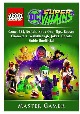 Lego DC Super Villains Game, Ps4, Switch, Xbox One, Tips, Bosses, Characters, Walkthrough, Jokes, Cheats, Guide Unofficial - Master Gamer
