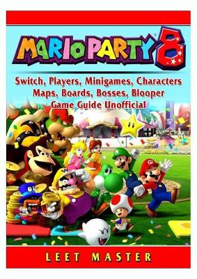 Super Mario Party 8, Switch, Players, Minigames, Characters, Maps, Boards, Bosses, Blooper, Game Guide Unofficial - Leet Master