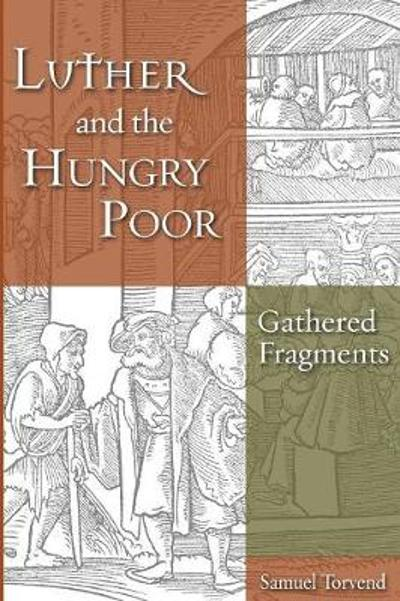 Luther and the Hungry Poor - Samuel Torvend