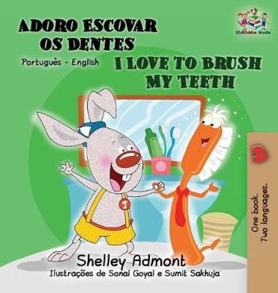 I Love to Brush My Teeth (Portuguese English book for Kids) - Shelley Admont