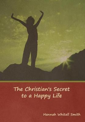 The Christian's Secret to a Happy Life - Hannah Smith
