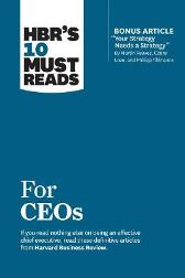 HBR's 10 Must Reads for Ceos (with Bonus Article 'Your Strategy Needs a Strategy' by Martin Reeves, Claire Love, and Philipp Tillmanns) - Harvard Business Review