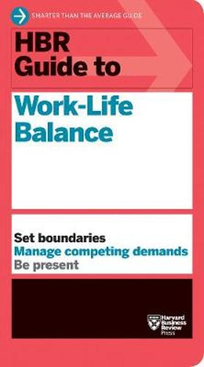 HBR Guide to Work-Life Balance - Harvard Business Review
