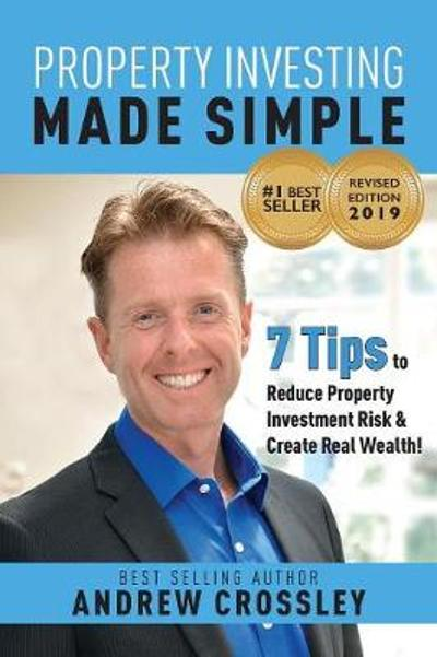 Property Investing Made Simple, Revised Ed - Andrew Crossley