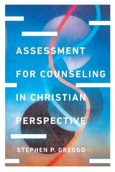 Assessment for Counseling in Christian Perspective - Stephen P Greggo