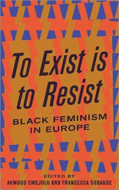 To Exist is to Resist - Akwugo Emejulu