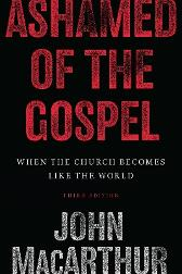 Ashamed of the Gospel - John MacArthur