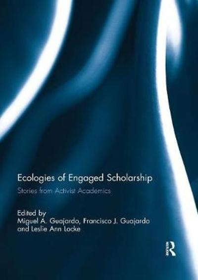 Ecologies of Engaged Scholarship - Miguel A. Guajardo