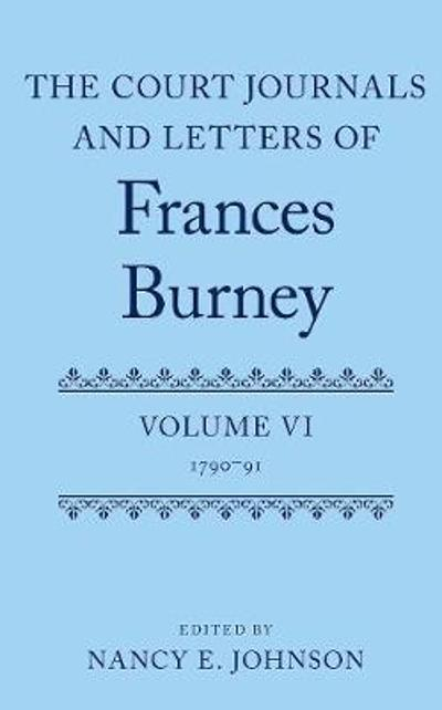 The Court Journals and Letters of Frances Burney - Nancy E. Johnson