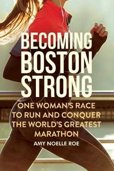 Becoming Boston Strong - Amy Noelle Roe