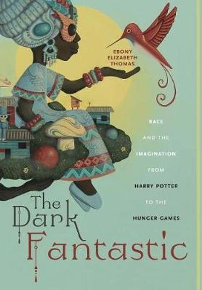 The Dark Fantastic - Ebony Elizabeth Thomas