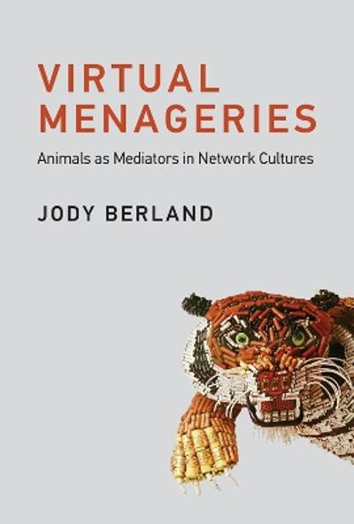 Virtual Menageries - Jody Berland