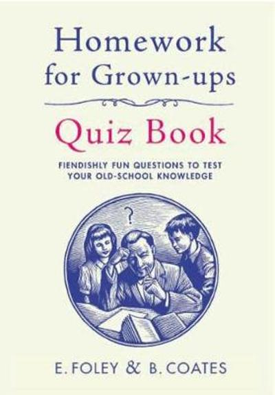 Homework for Grown-Ups Quiz Book - Beth Coates