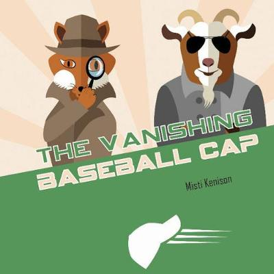 The Vanishing Baseball Cap - Misti Kenison
