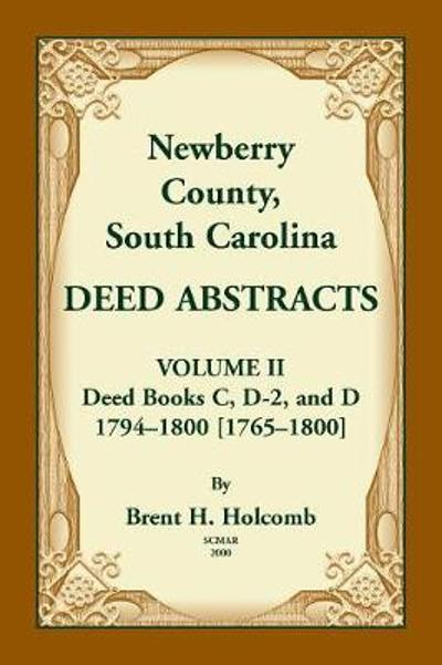 Newberry County, South Carolina Deed Abstracts. Volume II - Brent Holcomb