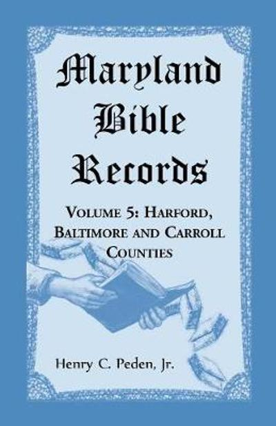 Maryland Bible Records, Volume 5 - Henry C Peden