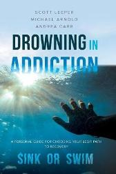 Drowning in Addiction - Scott Leeper Michael Arnold Andrea Carr