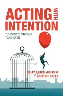 Acting with Intention - Sally Arkell-Boles