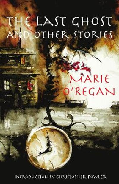 The Last Ghost and Other Stories - Marie O'Regan