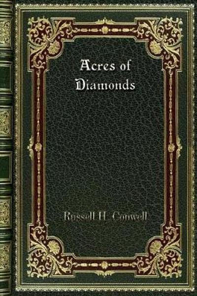 Acres of Diamonds - Russel H Conwell
