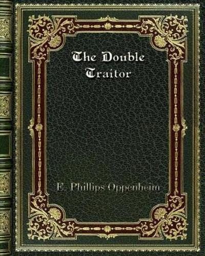 The Double Traitor - Edward Phillips Oppenheim