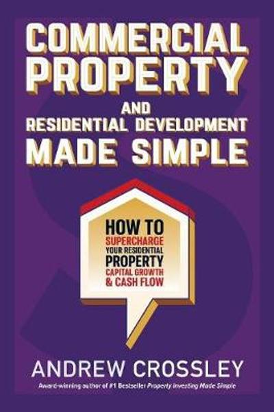 Commercial Property and Residential Development Made Simple - Andrew Crossley