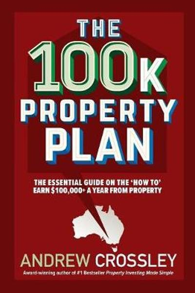 The 100K Property Plan - Andrew Crossley