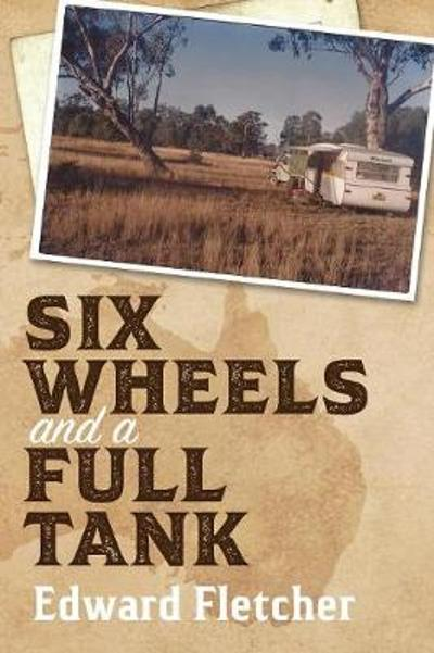 Six Wheels and a Full Tank - Edward Fletcher