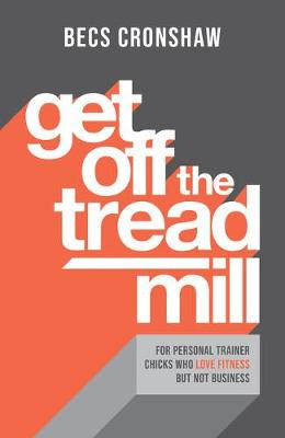 Get Off The Treadmill - Becs Cronshaw