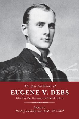 The Selected Works of Eugene V. Debs, Vol. I - Tim Davenport