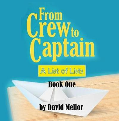 From Crew to Captain: A List of Lists (Book 1) - David Mellor