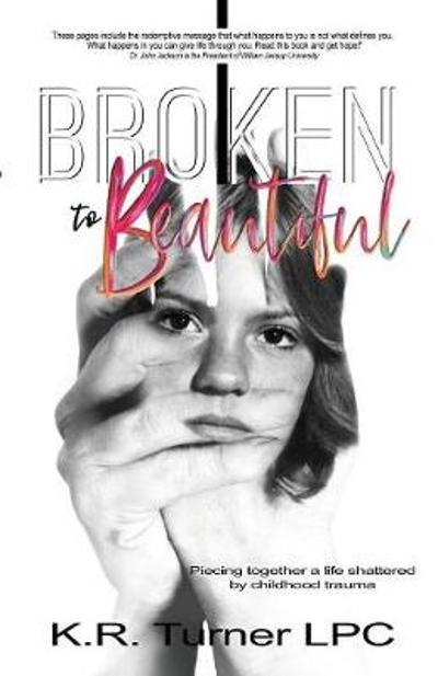 Broken to Beautiful - Kr Turner