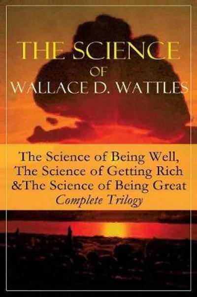 The Science of Wallace D. Wattles - Wallace D Wattles