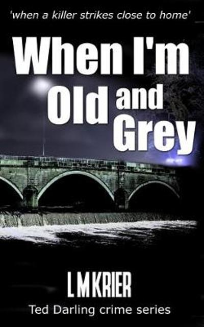When I'm Old and Grey - L M Krier