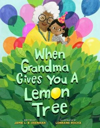 When Grandma Gives You a Lemon Tree - Jamie L.B. Deenihan
