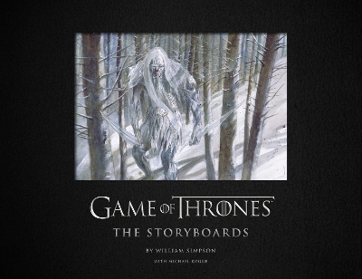 Game of Thrones: The Storyboards - Michael Kogge