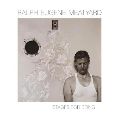 Ralph Eugene Meatyard: Stages for Being - Stuart Horodner