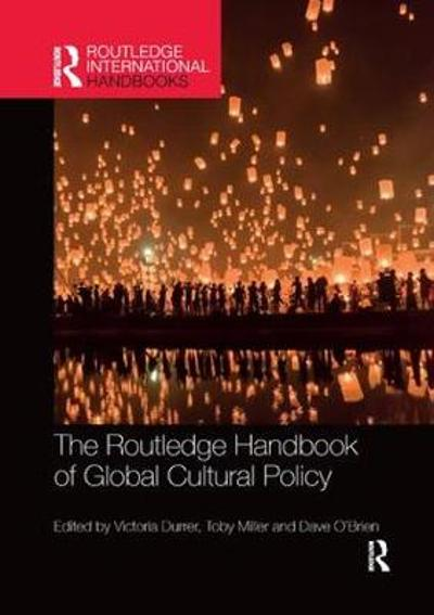 The Routledge Handbook of Global Cultural Policy - Victoria Durrer
