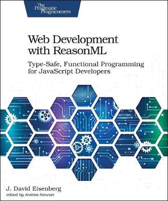 Web Development with ReasonML - J. David Eisenberg