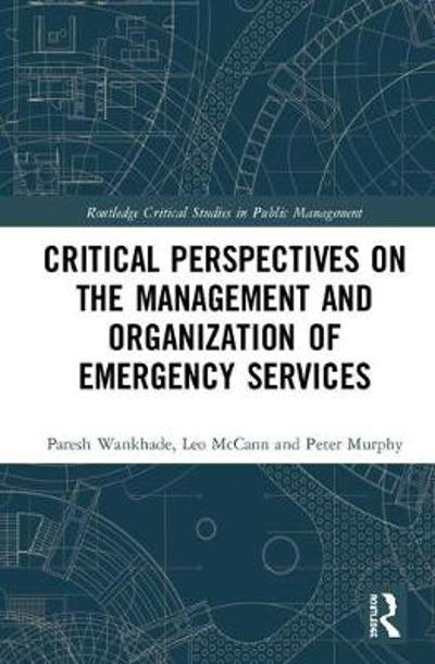 Critical Perspectives on the Management and Organization of Emergency Services - Paresh Wankhade