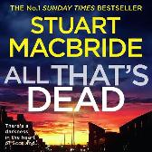 All That's Dead - Stuart MacBride Steve Worsley